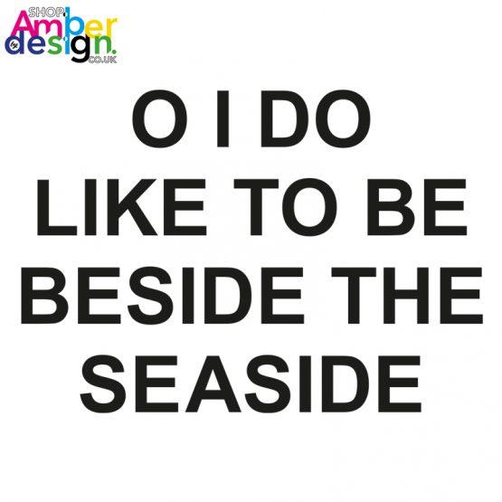 WHITE TSHIRT O I DO LIKE TO BE BESIDE THE SEASIDE